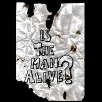 Is The Man Alive?